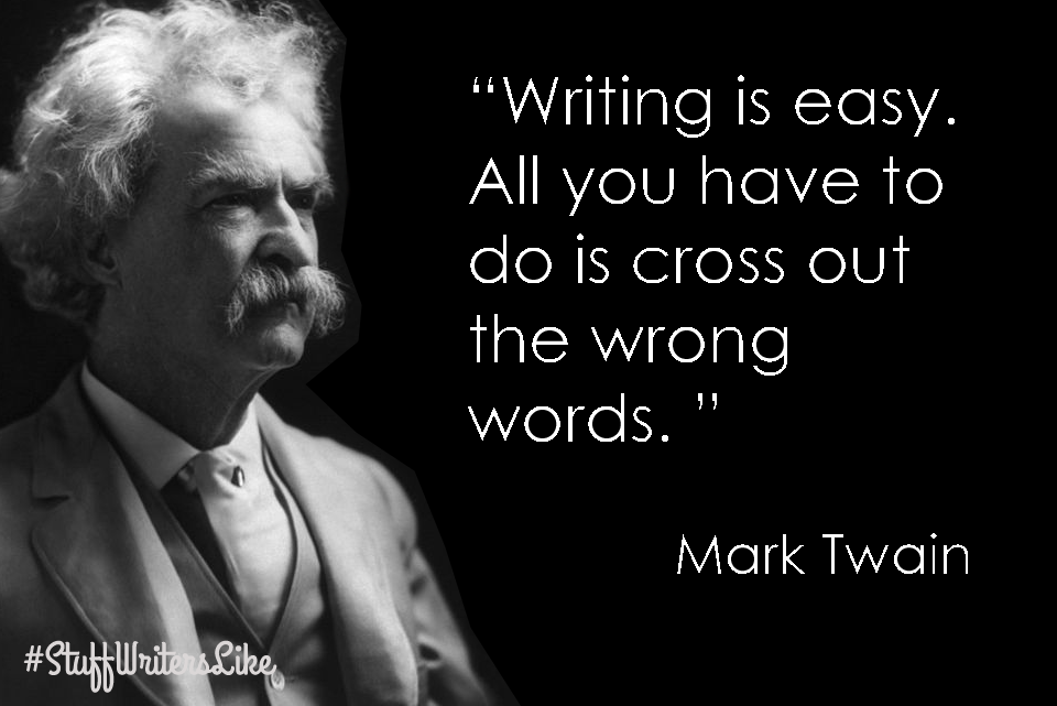 """Picture of Mark Twain with quote: """"Writing is easy, all you have to do is cross out the wrong words"""""""
