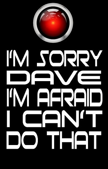 Poster of Hal (robot from Odessy 2001) with a caption: I'm sorry Dave, I'm afraid I can't do that