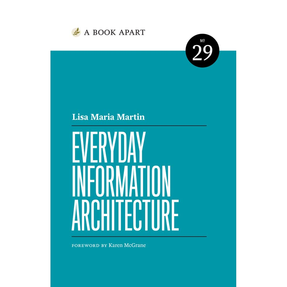 The book Everyday Information Architecture by Lisa Maria Martin